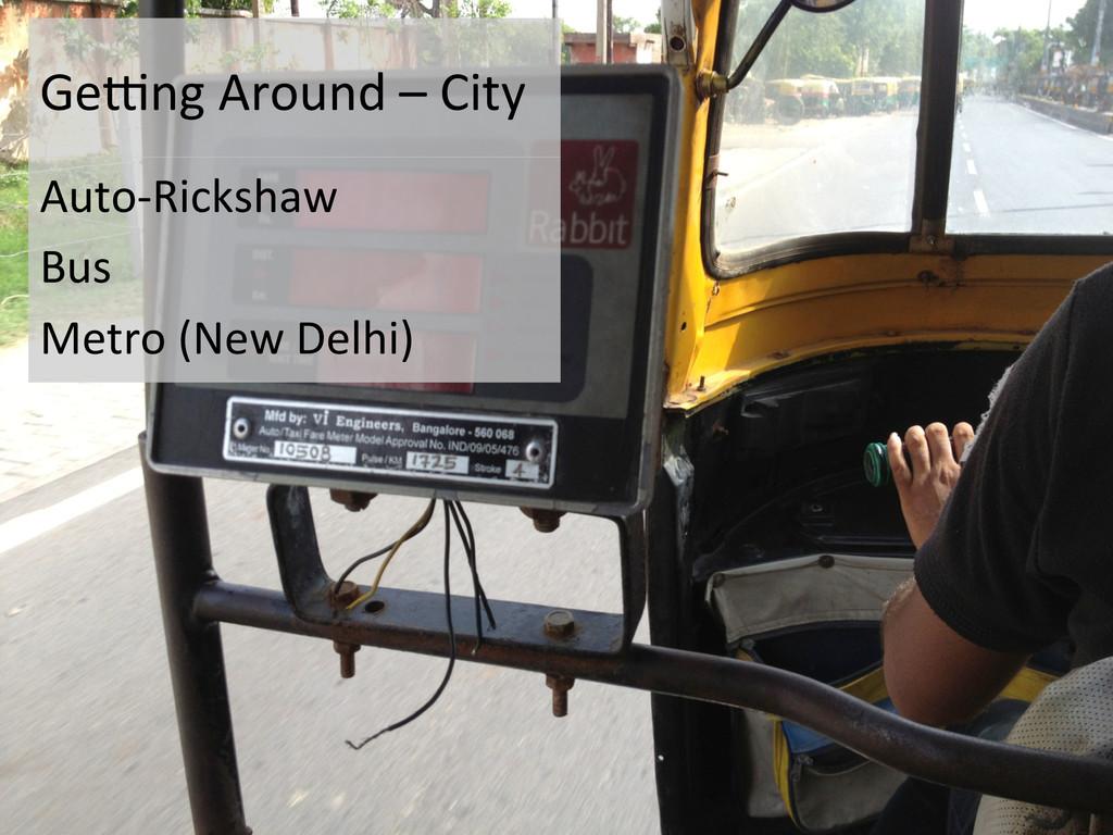 GeSng Around – City  Auto-‐Ricksha...