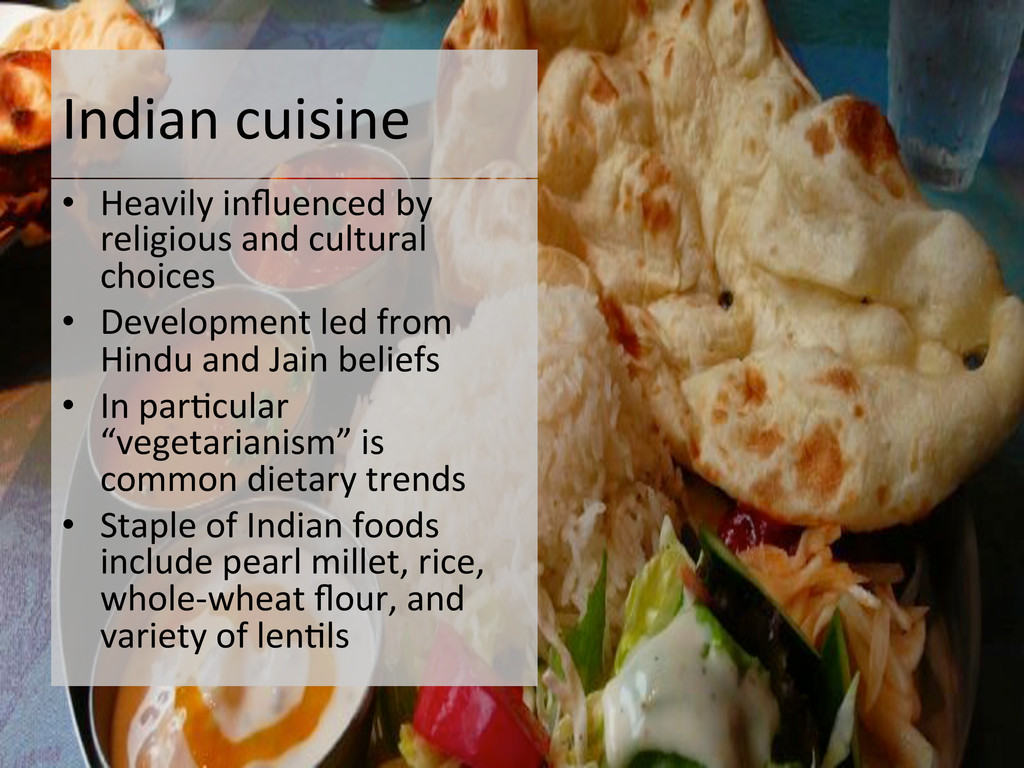Indian cuisine  • Heavily influenced...