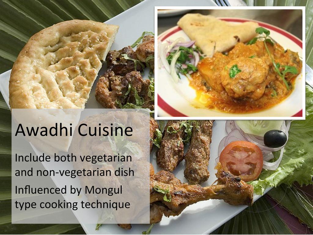 Awadhi Cuisine  Include both vegeta...