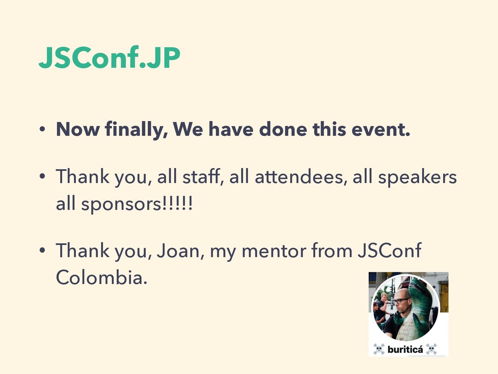 JSConf.JP • Now finally, We have done this event...
