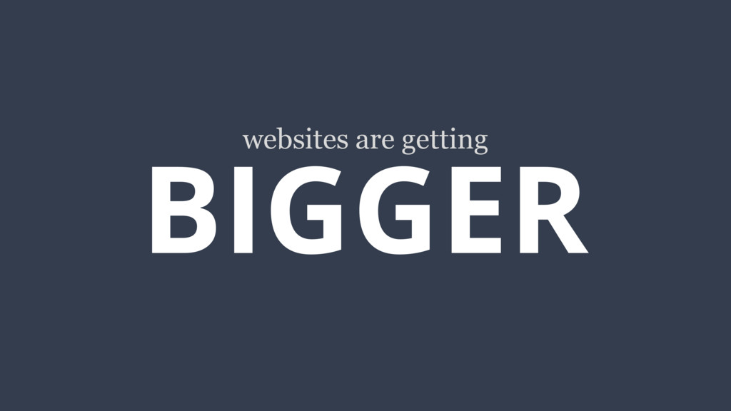 BIGGER websites are getting