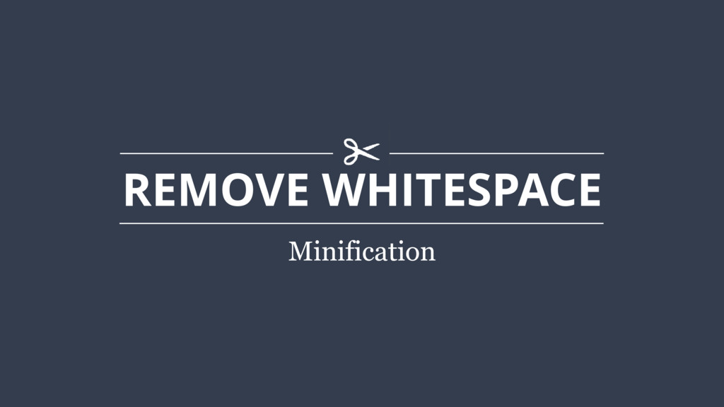 REMOVE WHITESPACE Minification