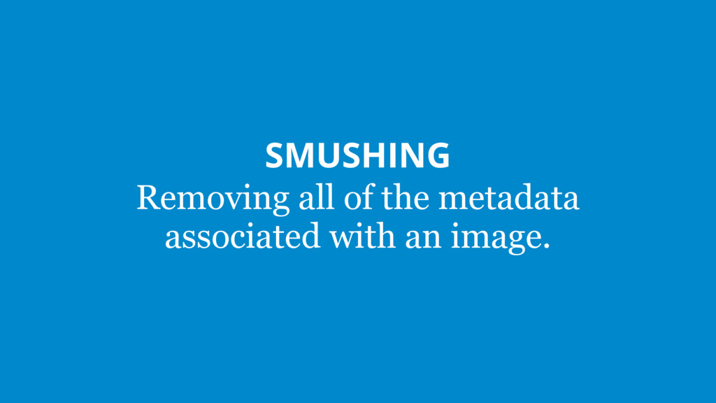 SMUSHING Removing all of the metadata associate...