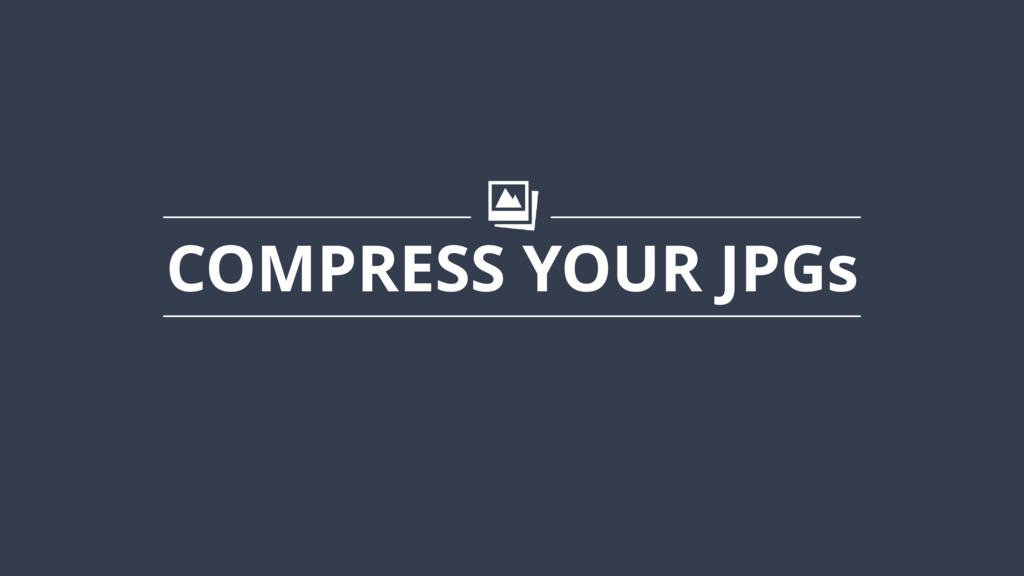 COMPRESS YOUR JPGs