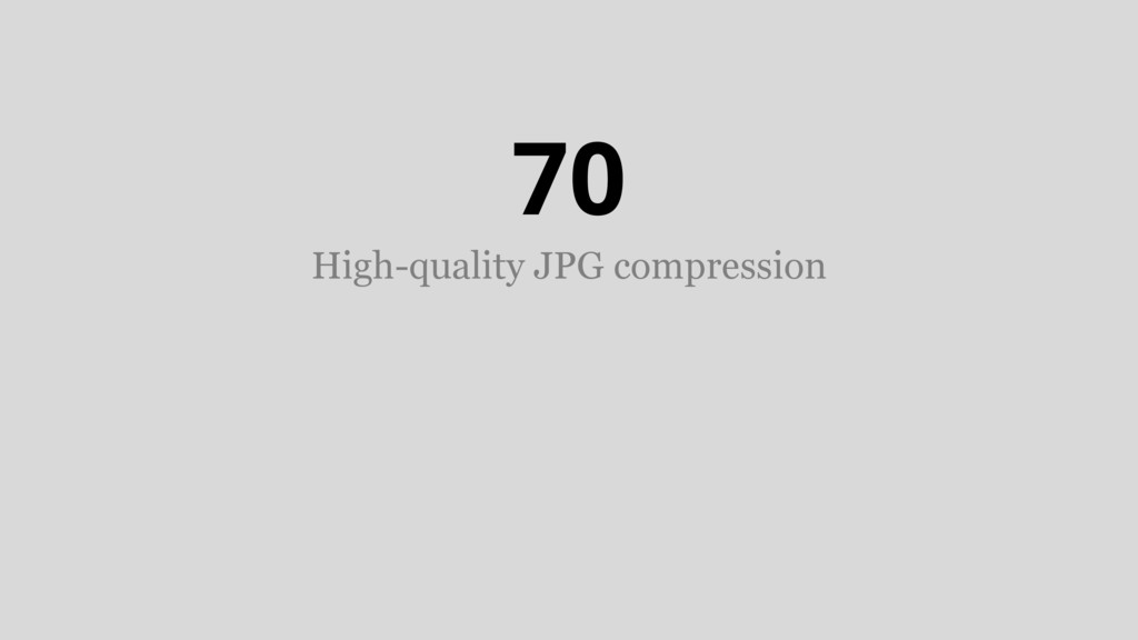 70 High-quality JPG compression