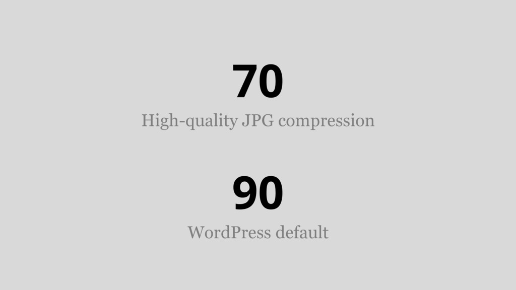 70 High-quality JPG compression 90 WordPress de...