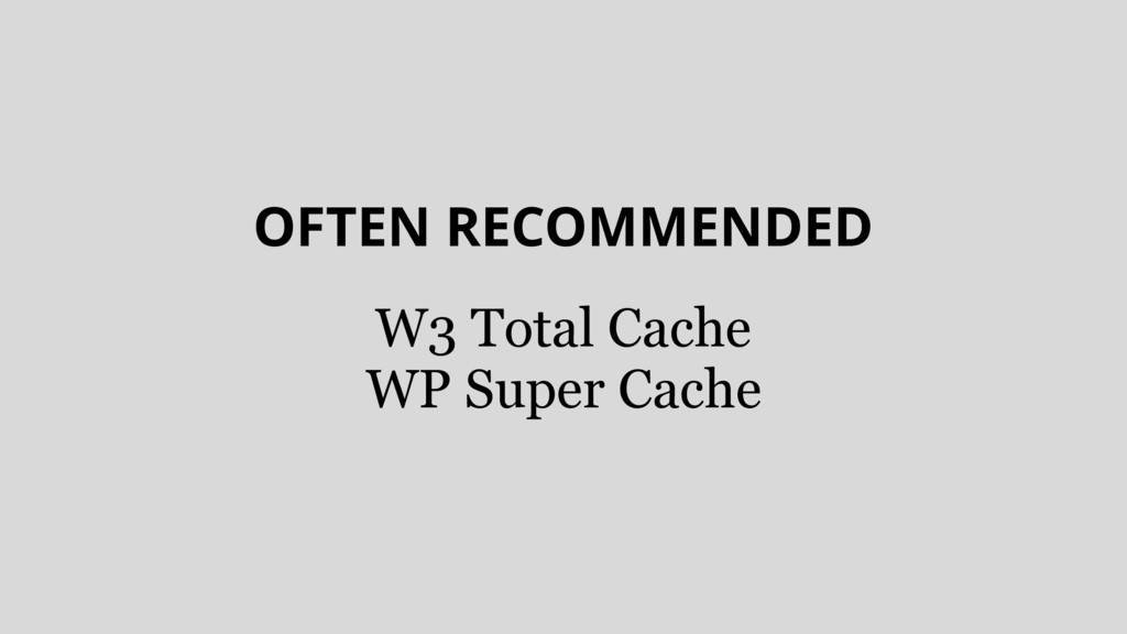 OFTEN RECOMMENDED W3 Total Cache WP Super Cache