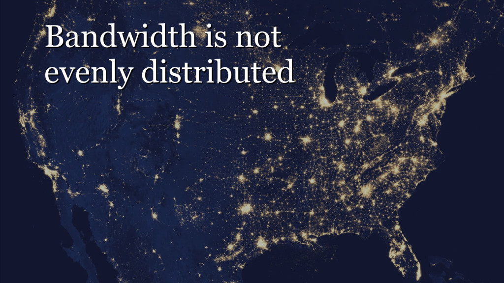 Bandwidth is not evenly distributed