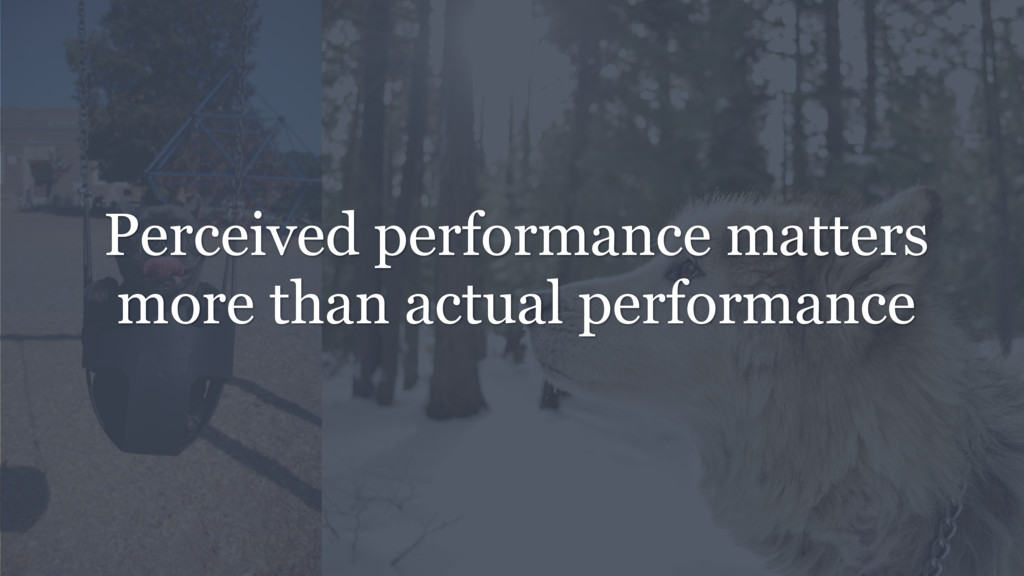 Perceived performance matters more than actual ...