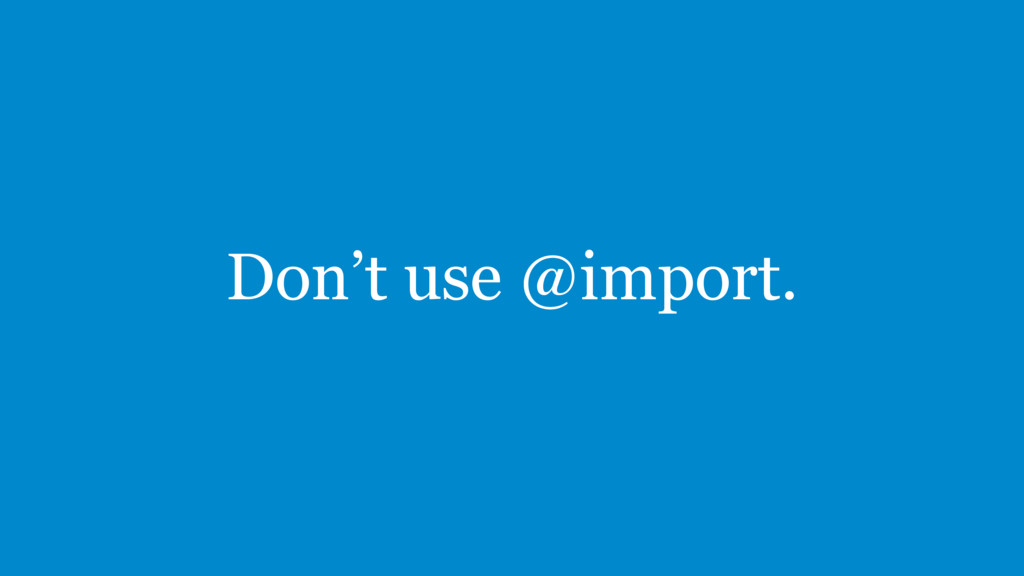Don't use @import.