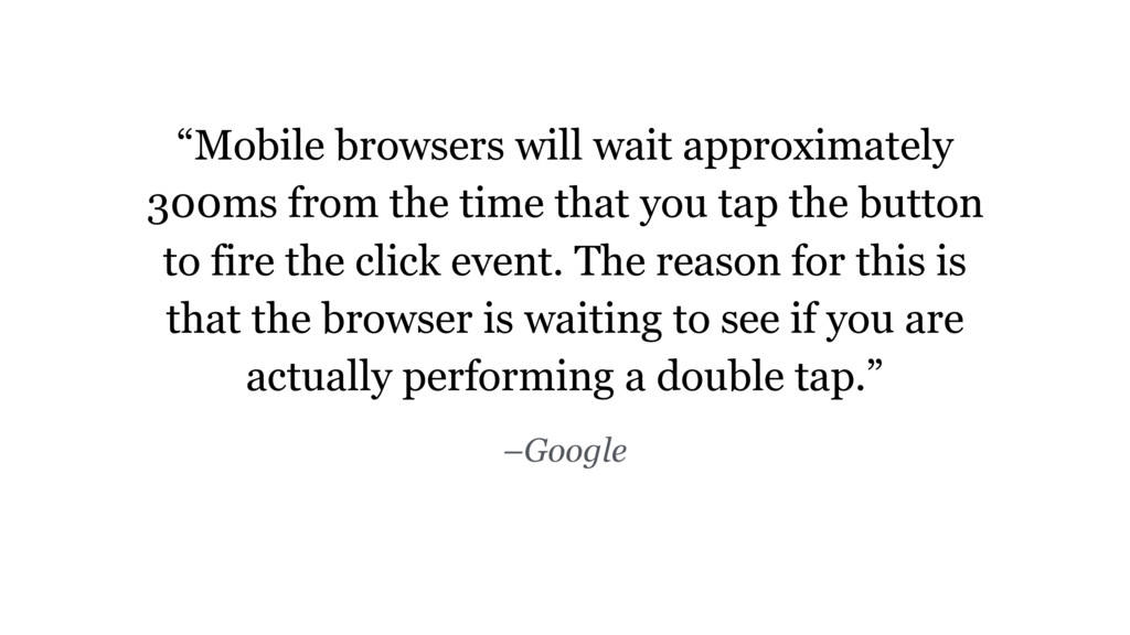 """Mobile browsers will wait approximately 300ms ..."