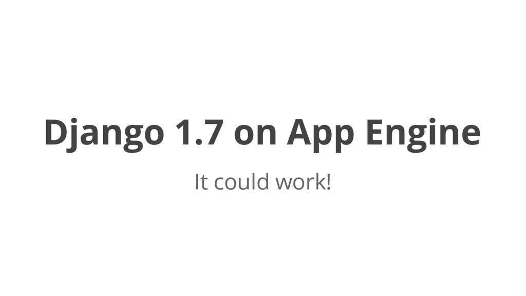 Django 1.7 on App Engine It could work!