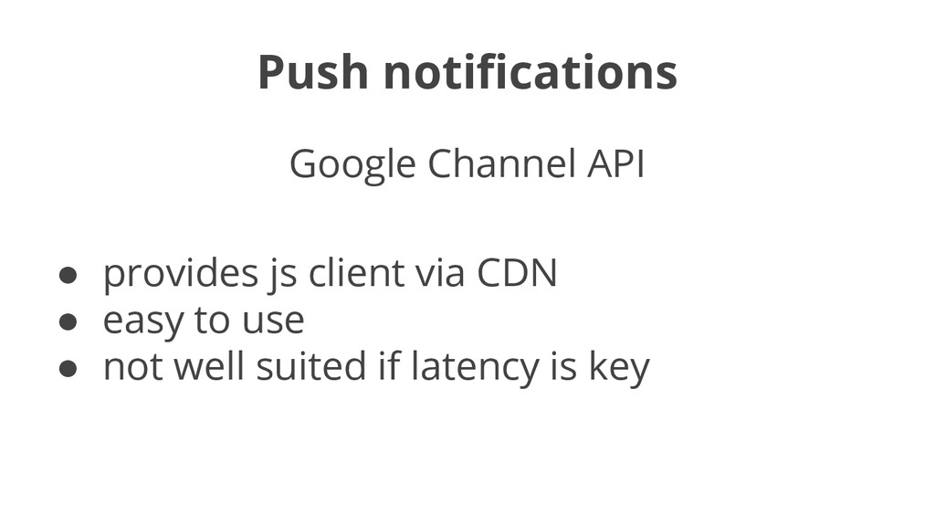 Push notifications Google Channel API ● provide...