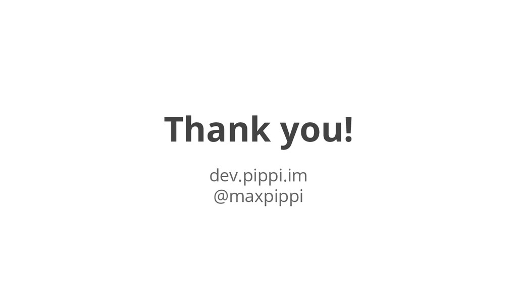 Thank you! dev.pippi.im @maxpippi