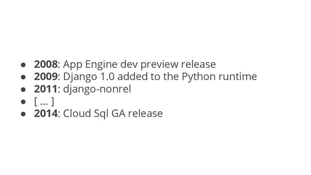 ● 2008: App Engine dev preview release ● 2009: ...
