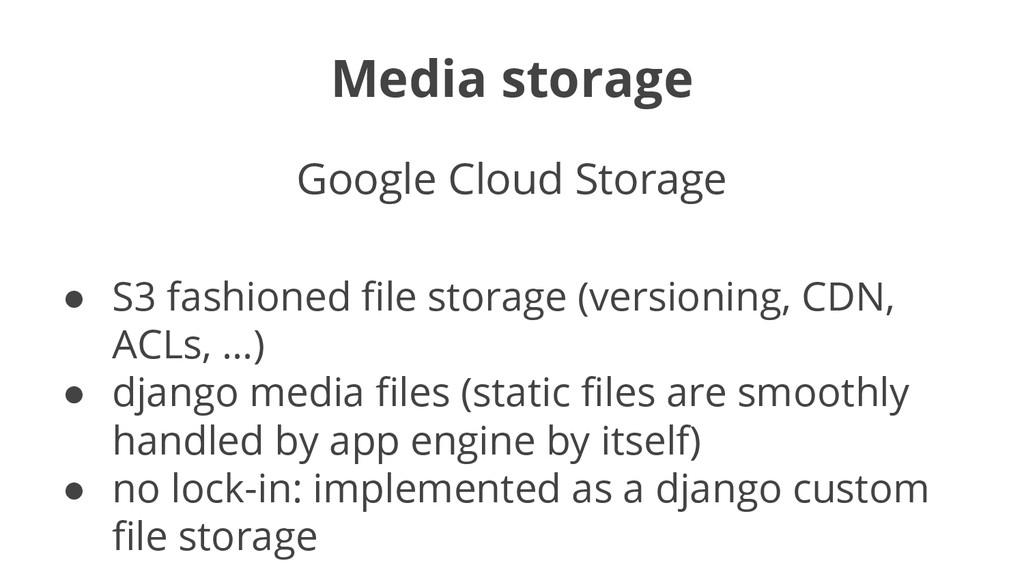 Media storage Google Cloud Storage ● S3 fashion...