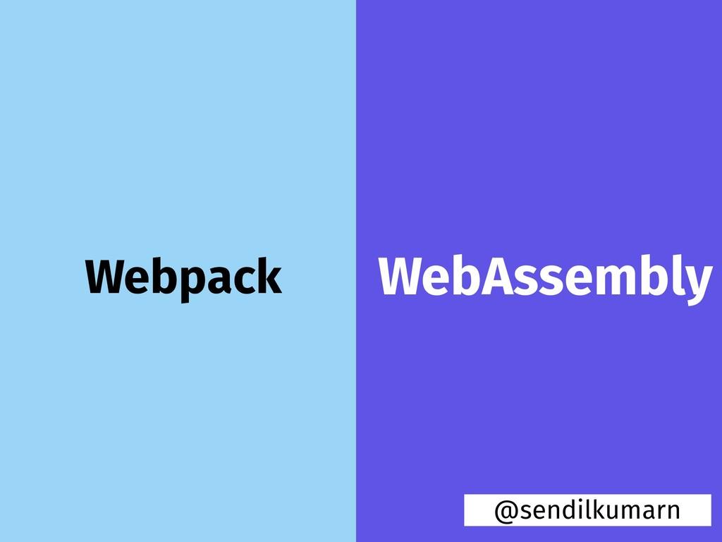 Webpack @sendilkumarn WebAssembly