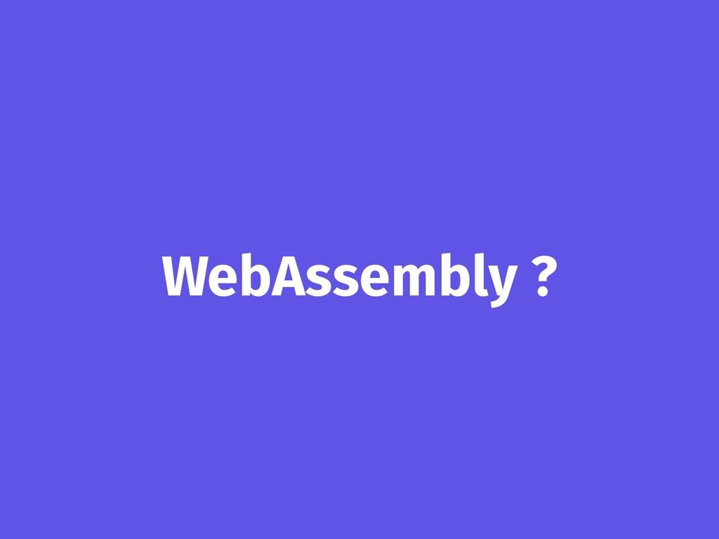 WebAssembly ?