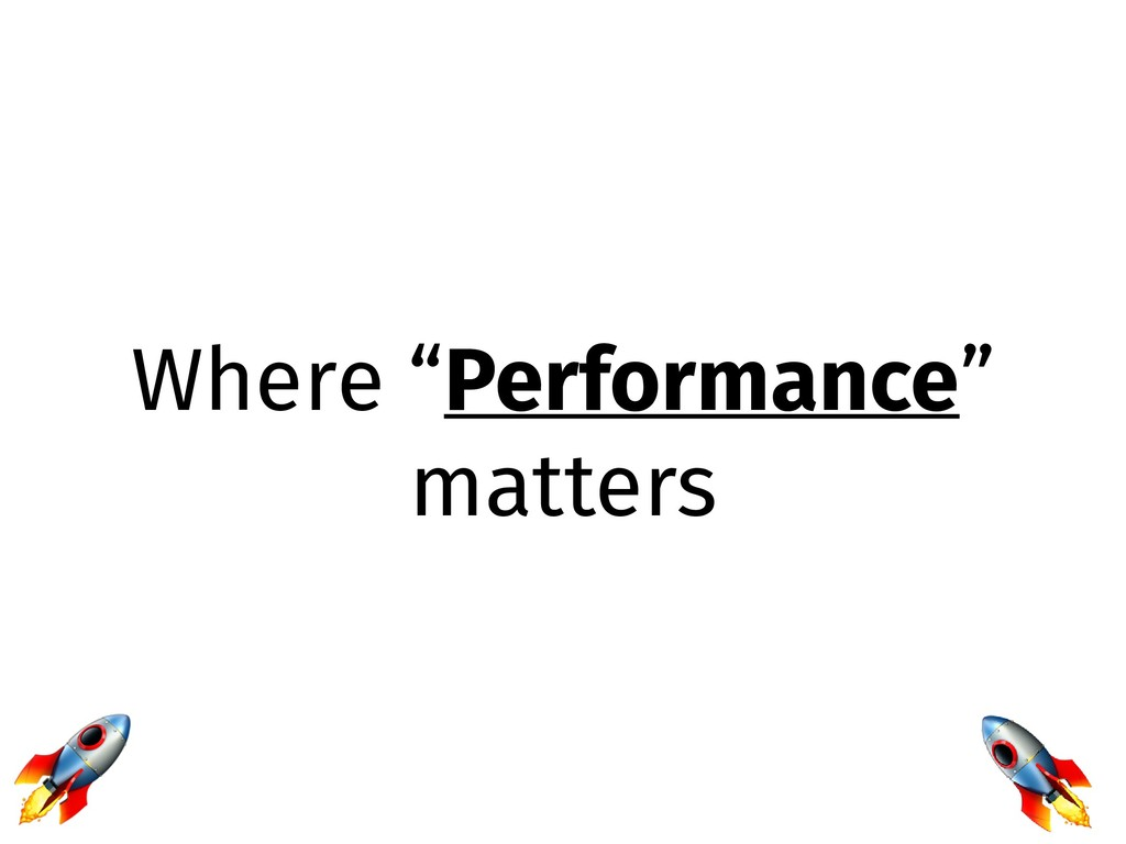 "Where ""Performance"" matters"