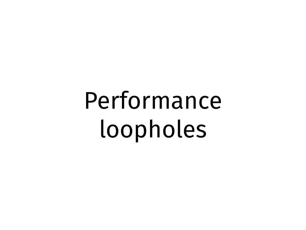 Performance loopholes