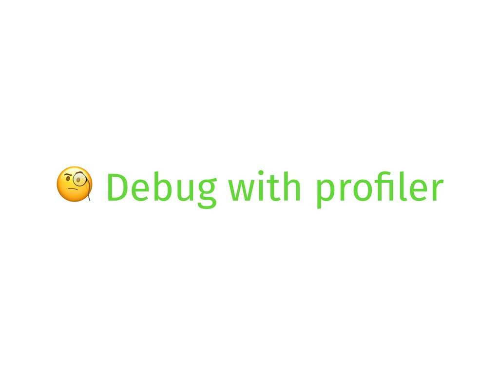 Debug with profiler