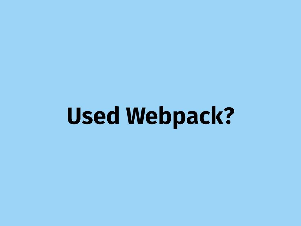 Used Webpack?