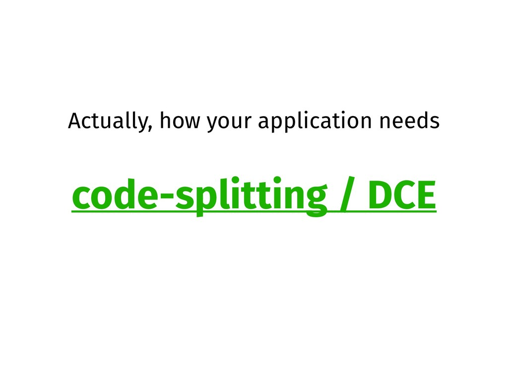 Actually, how your application needs code-split...