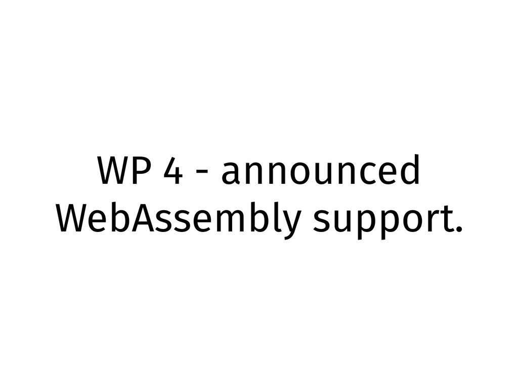 WP 4 - announced WebAssembly support.