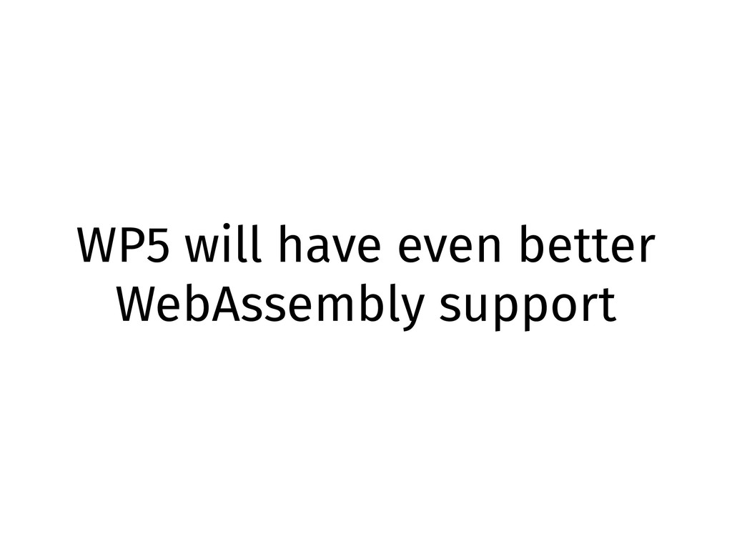 WP5 will have even better WebAssembly support