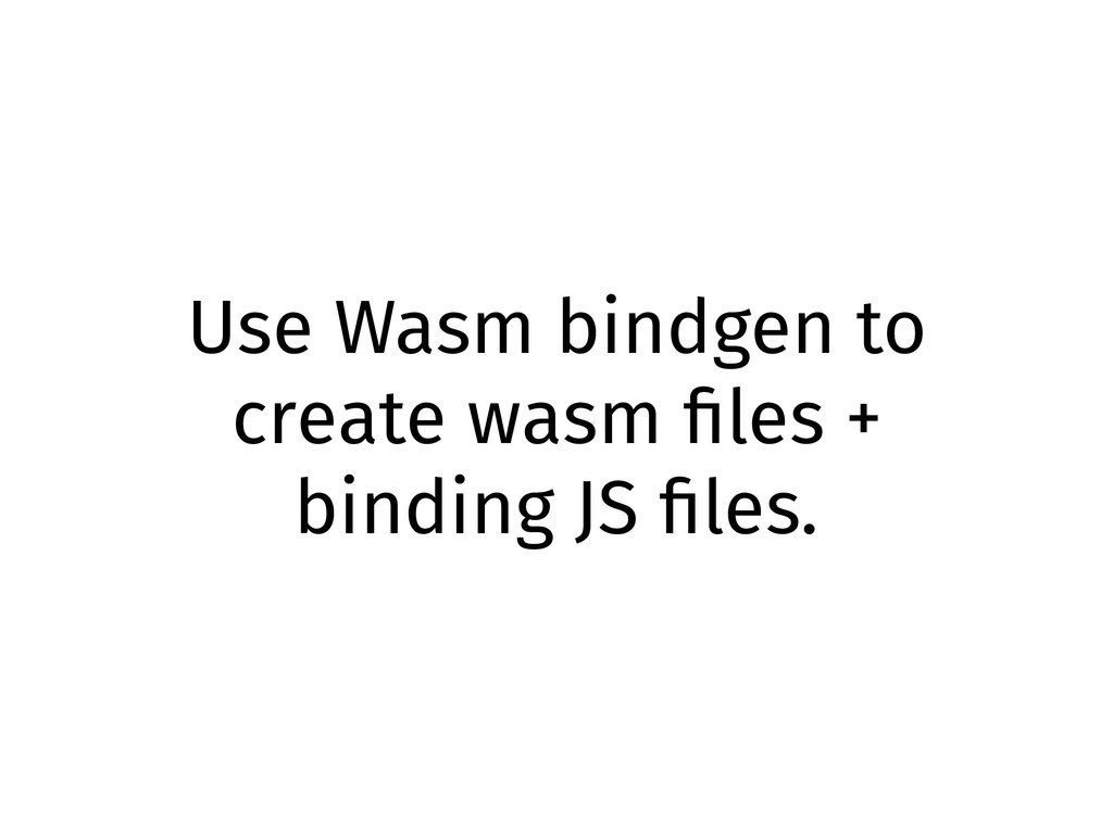 Use Wasm bindgen to create wasm files + binding ...