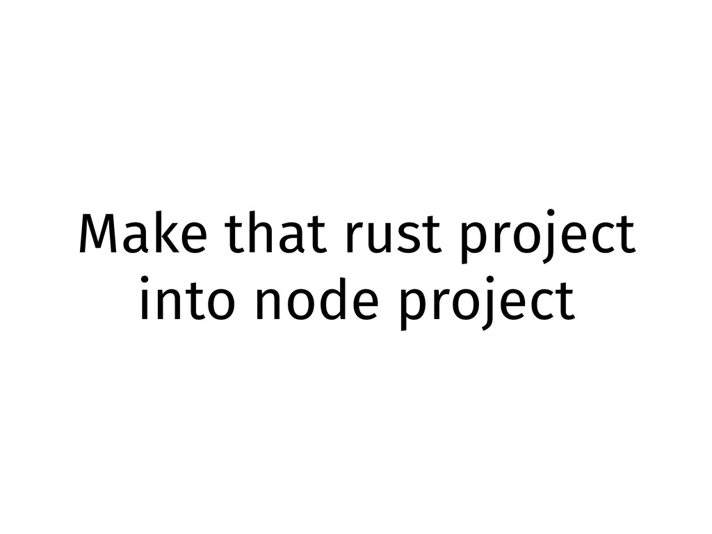 Make that rust project into node project