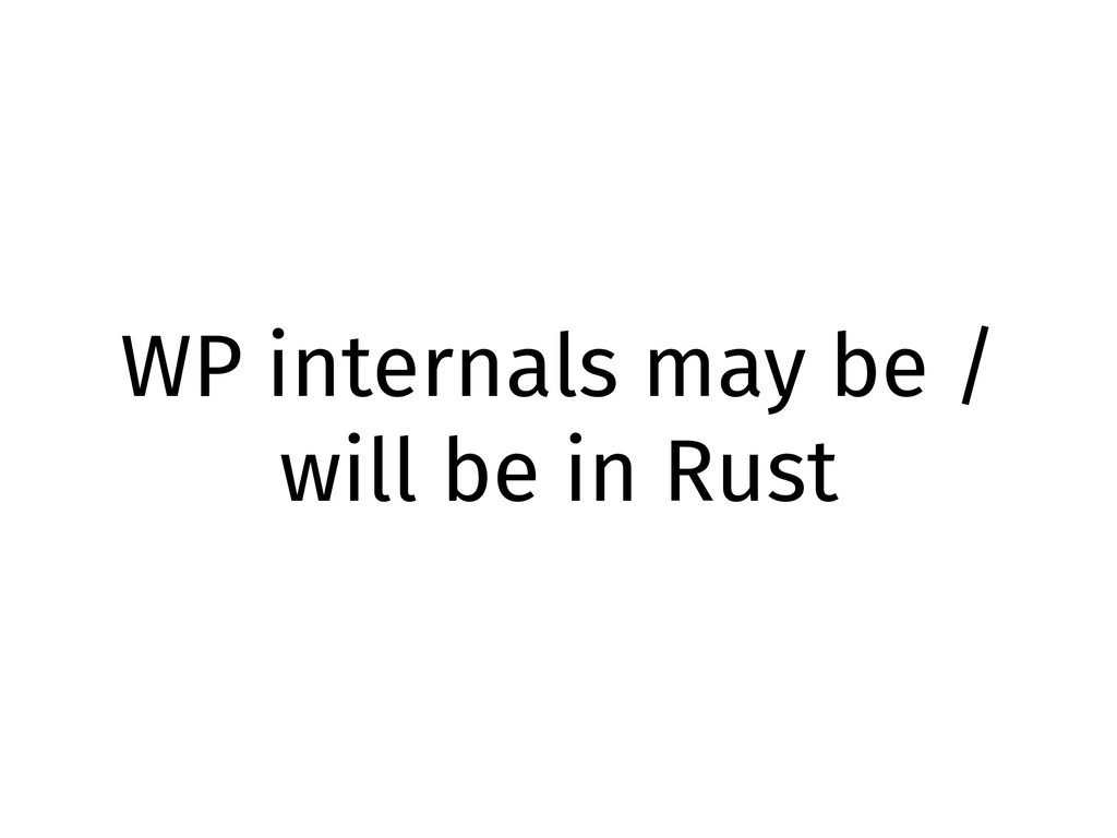 WP internals may be / will be in Rust