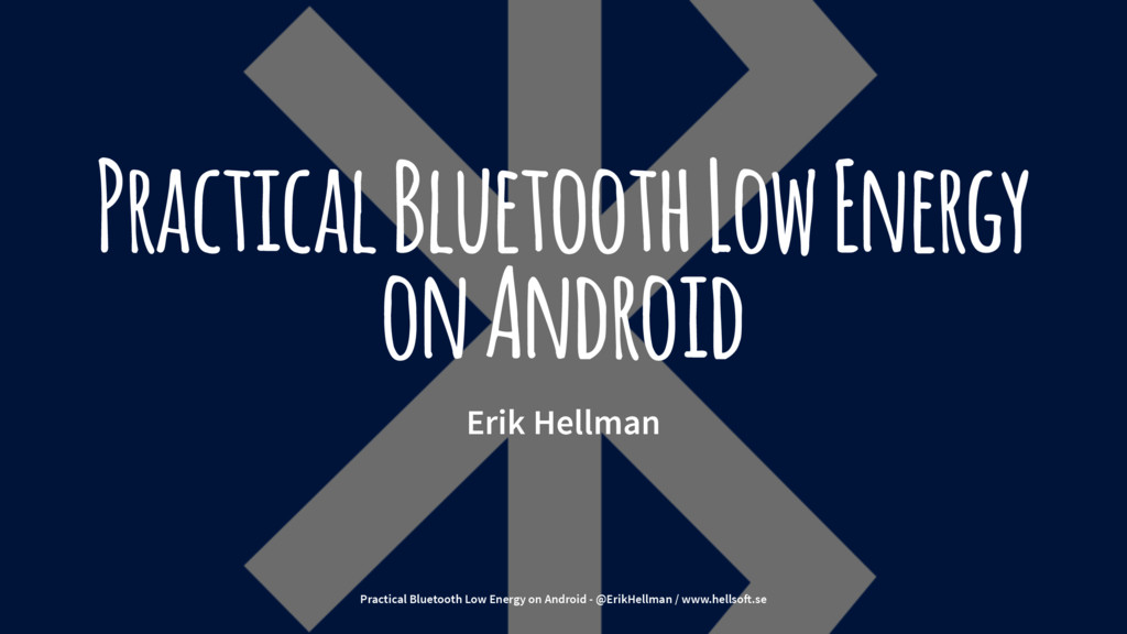 Practical Bluetooth Low Energy on Android Erik ...