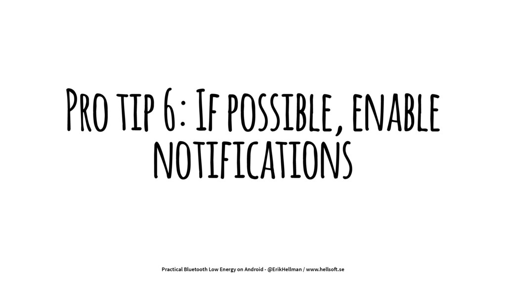 Pro tip 6: If possible, enable notifications Pr...