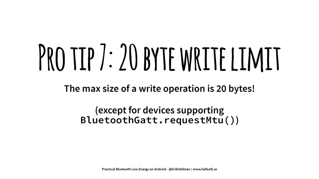 Pro tip 7: 20 byte write limit The max size of ...