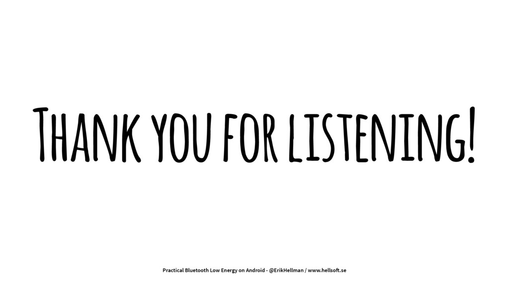Thank you for listening! Practical Bluetooth Lo...