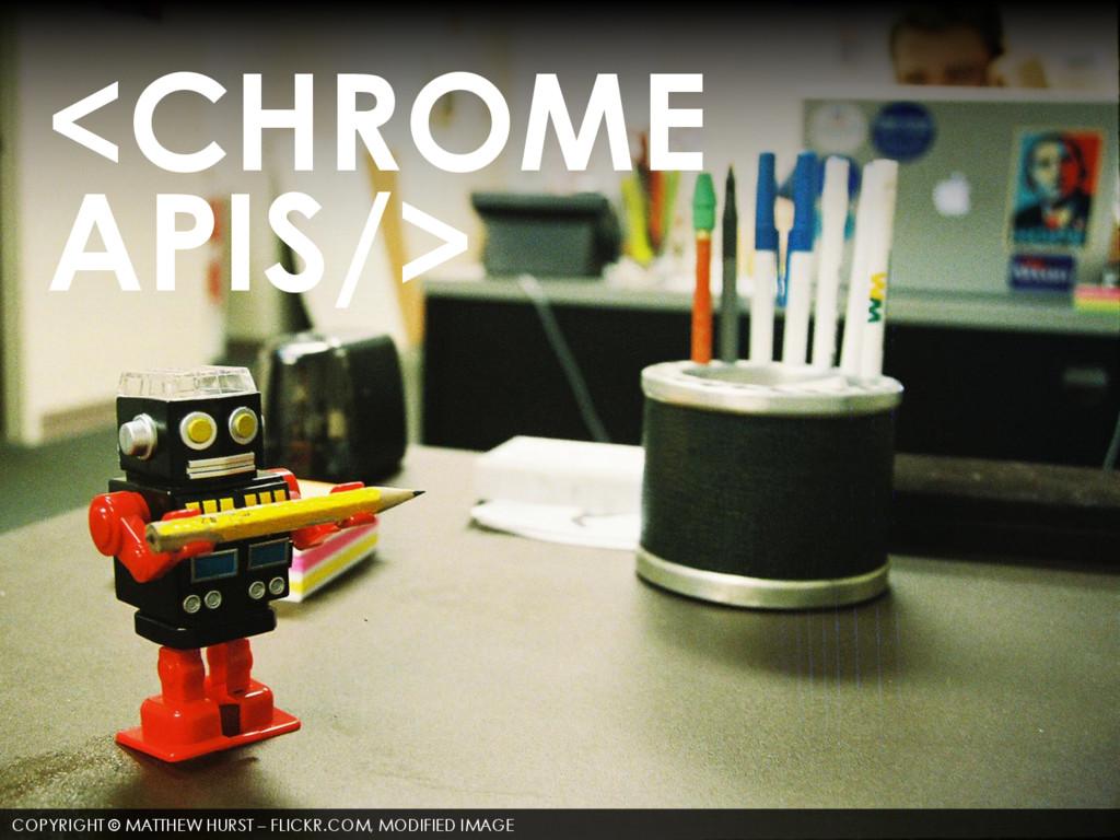 <CHROME APIS/> COPYRIGHT © MATTHEW HURST – FLIC...