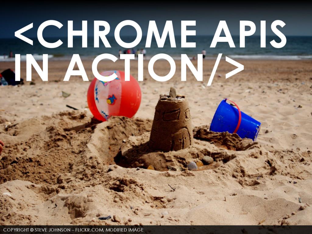<CHROME APIS IN ACTION/> COPYRIGHT © STEVE JOHN...