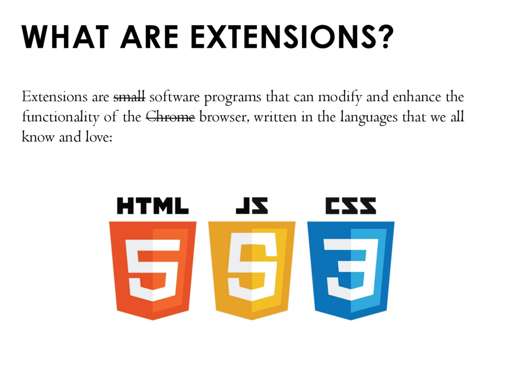 WHAT ARE EXTENSIONS? Extensions are small softw...