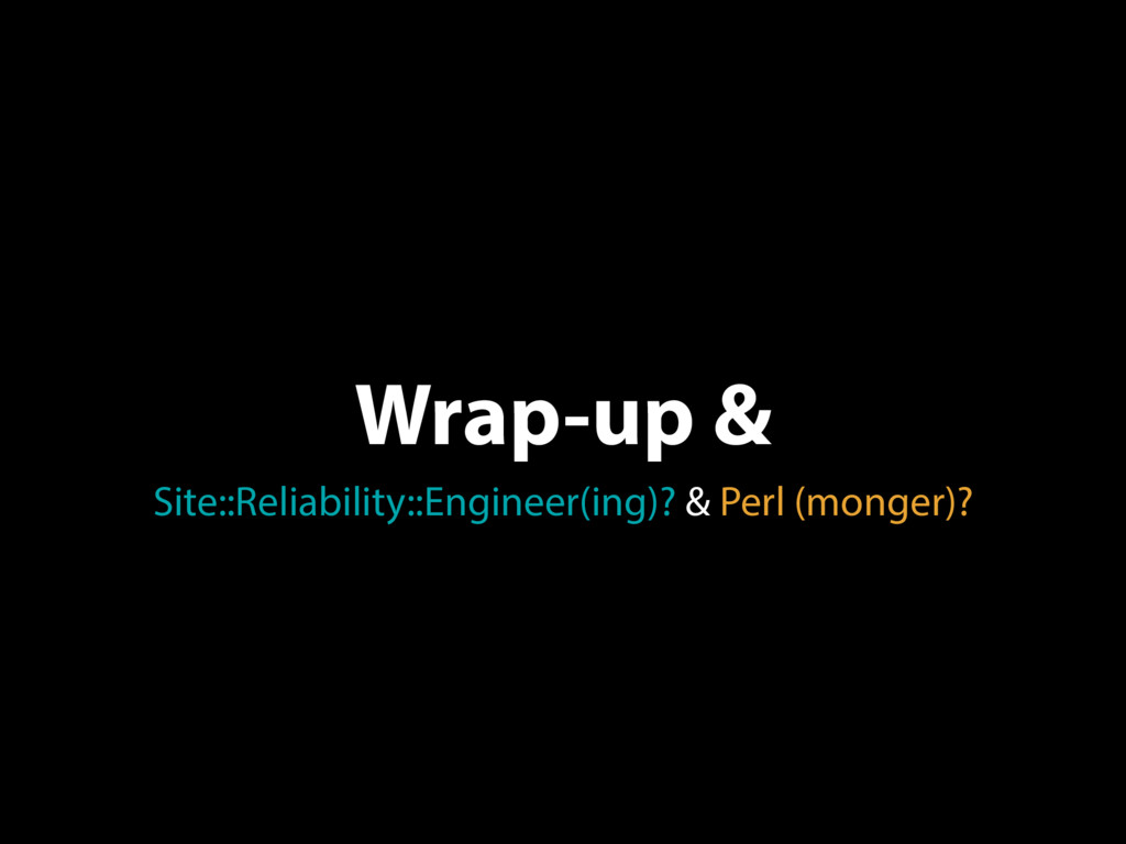Wrap-up & Site::Reliability::Engineer(ing)? & P...