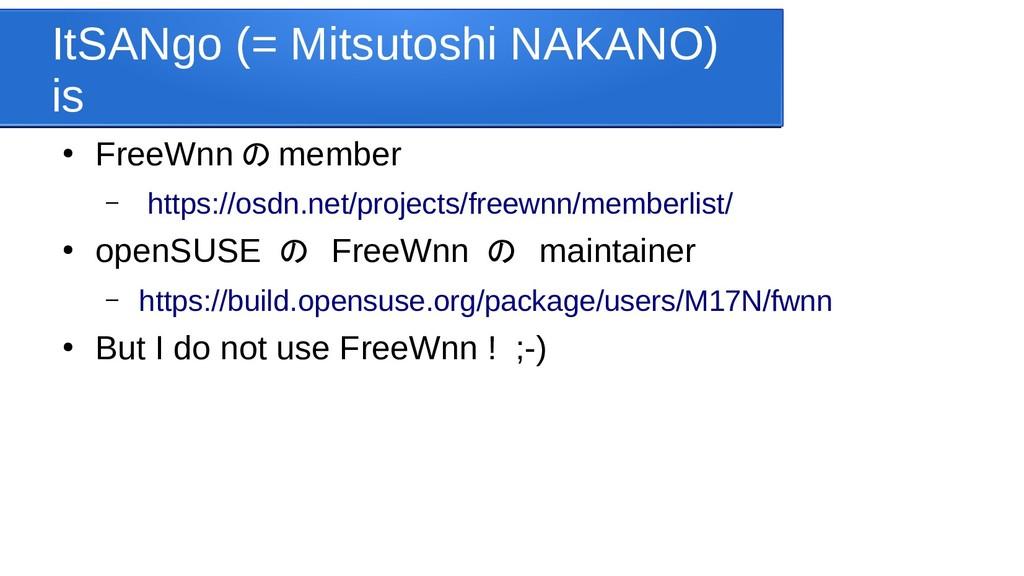 ItSANgo (= Mitsutoshi NAKANO) is ● FreeWnn の me...