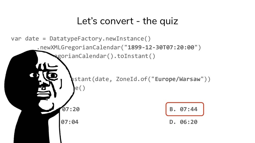 Let's convert - the quiz var date = DatatypeFac...