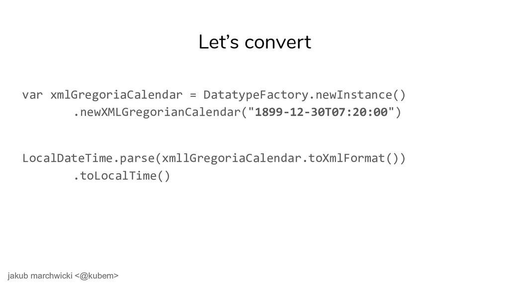 Let's convert var xmlGregoriaCalendar = Datatyp...