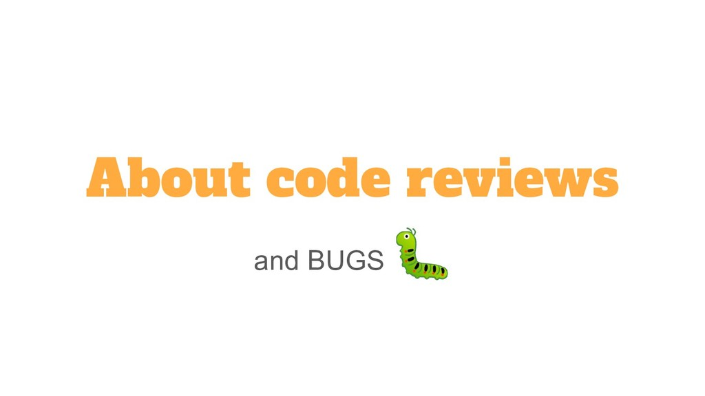 About code reviews and BUGS