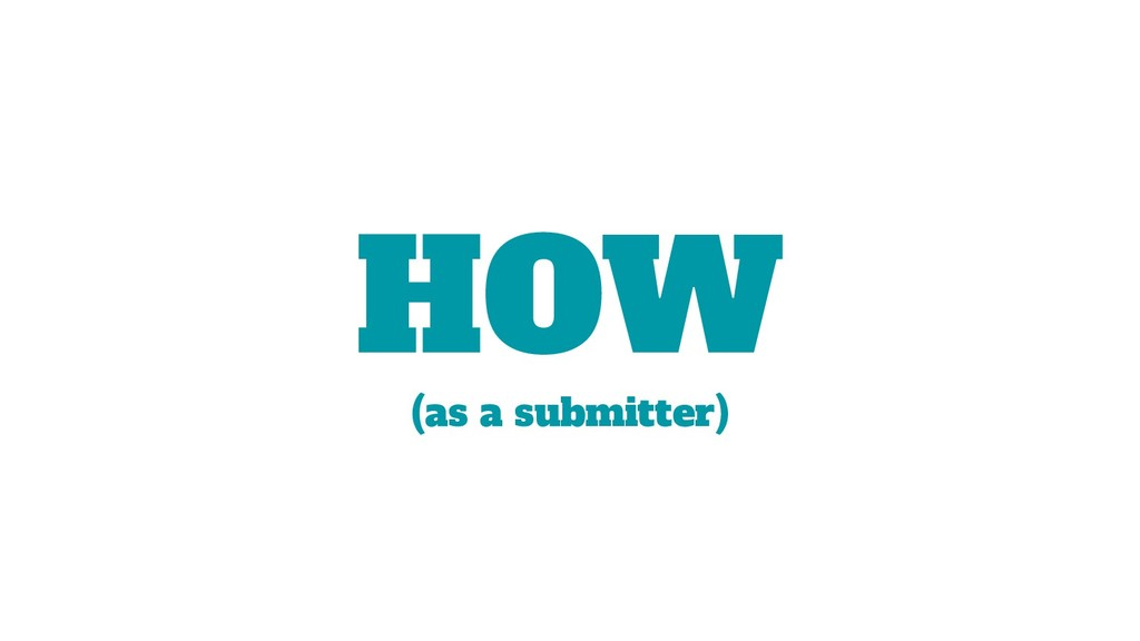 HOW (as a submitter)