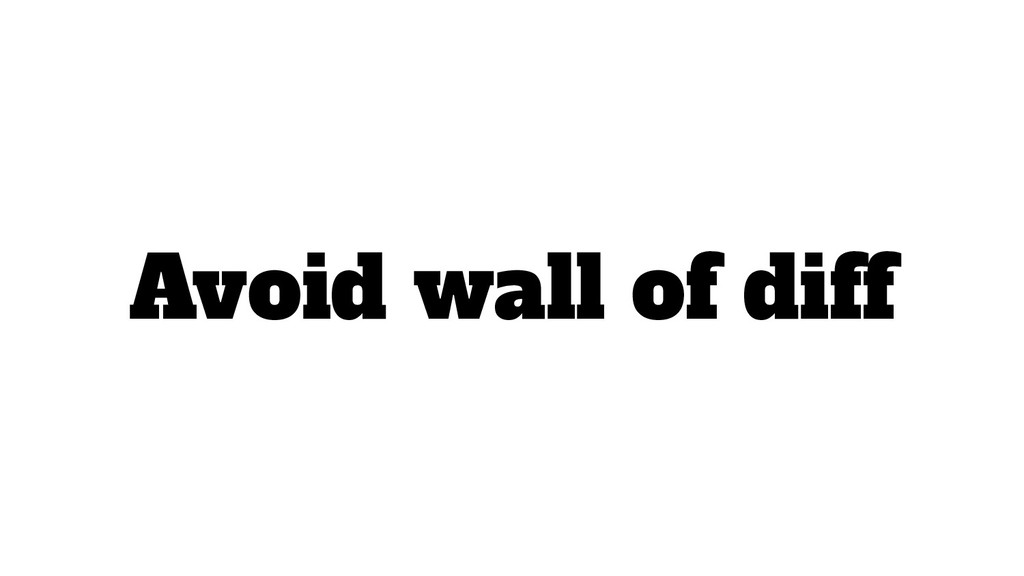 Avoid wall of diff