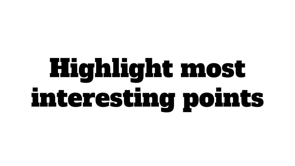 Highlight most interesting points
