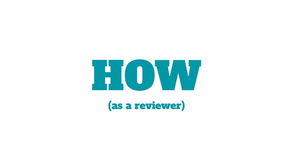 HOW (as a reviewer)
