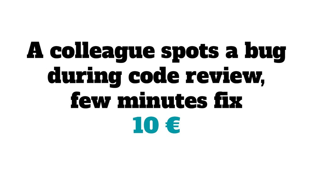 A colleague spots a bug during code review, few...