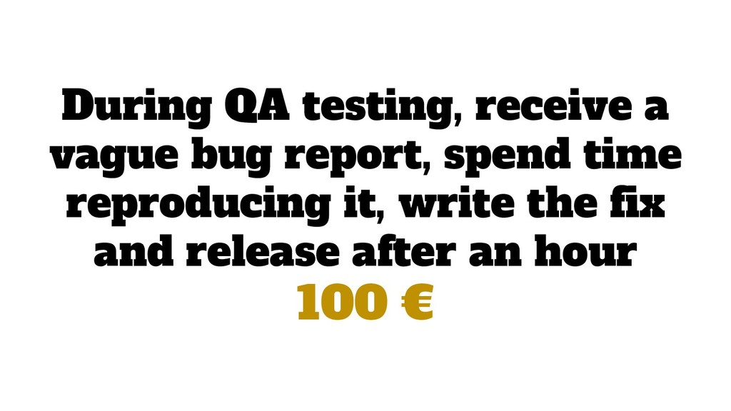 During QA testing, receive a vague bug report, ...